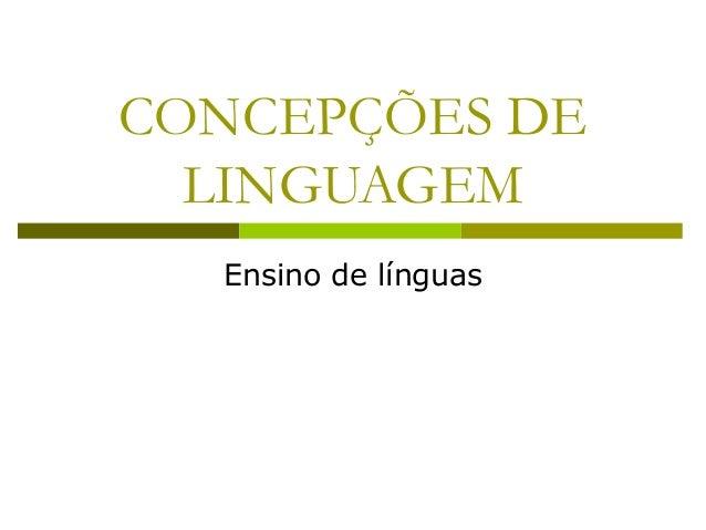CONCEPÇÕES DE LINGUAGEM Ensino de línguas