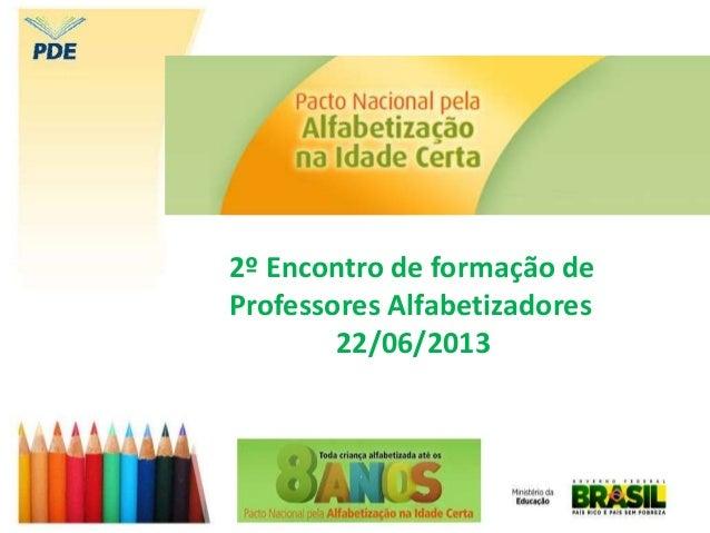 2º Encontro de formação de Professores Alfabetizadores 22/06/2013