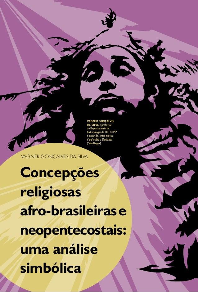 Concepções religiosas afro-brasileirase neopentecostais: uma análise simbólica VAGNER GONÇALVES DA SILVA é professor do De...