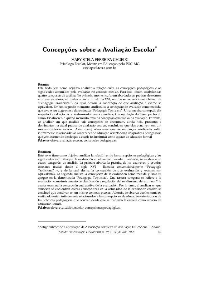 Estudos em Avaliação Educacional, v. 19, n. 39, jan./abr. 2008 49 Concepções sobre a Avaliação Escolar* MARY STELA FERREIR...