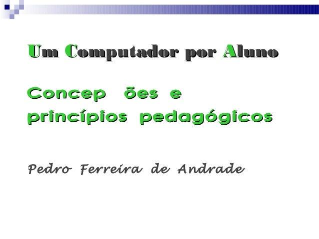 Um Computador por AlunoConcepções eprincípios pedagógicosPedro Ferreira de Andrade