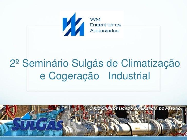 2º Seminário Sulgás de Climatização      e Cogeração Industrial