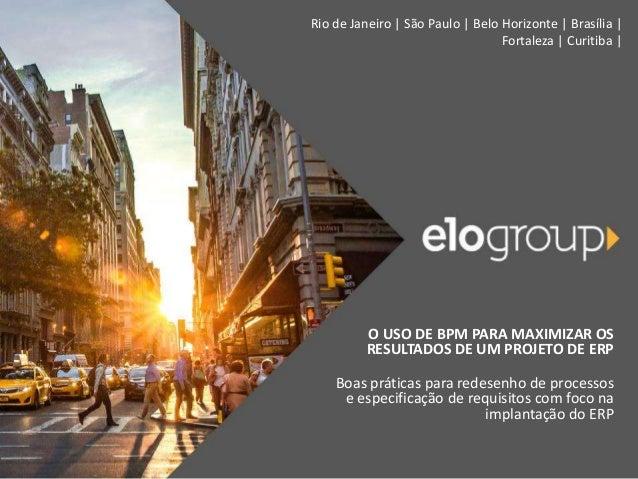 Rio de Janeiro | São Paulo | Belo Horizonte | Brasília | Fortaleza | Curitiba | O USO DE BPM PARA MAXIMIZAR OS RESULTADOS ...
