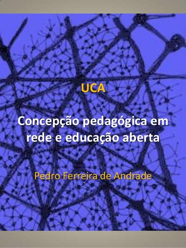 UCAConcepção pedagógica em rede e educação aberta  Pedro Ferreira de Andrade