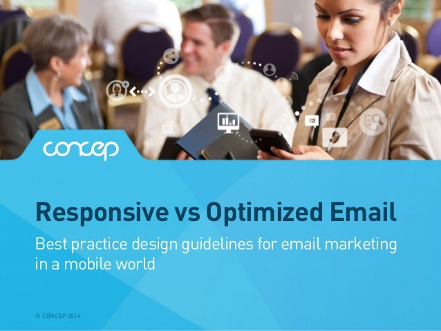 Responsive vs Optimized Email © CONCEP 2014 Best practice design guidelines for email marketing in a mobile world