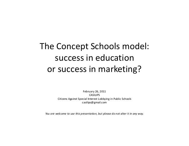The Concept Schools model: success in education or success in marketing?or success in marketing? February 26, 2011 CASILIP...