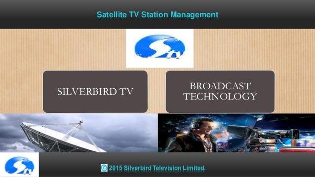 SILVERBIRD TV BROADCAST TECHNOLOGY Satellite TV Station Management