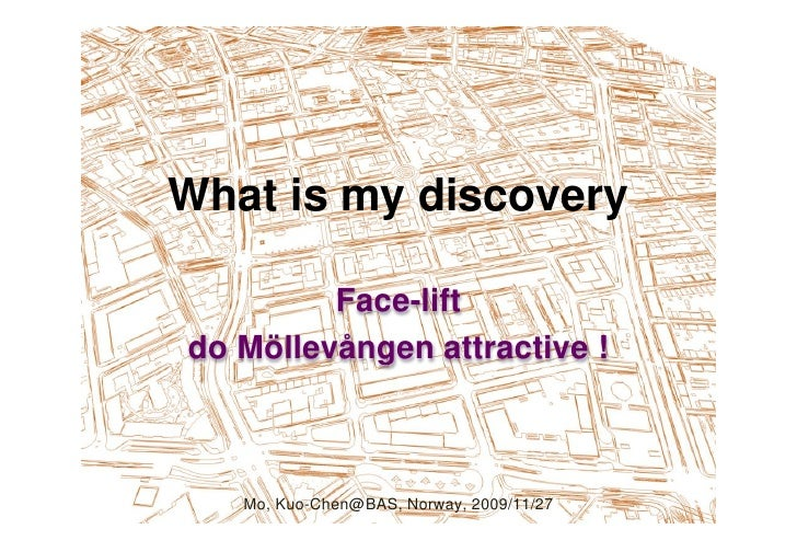 What is my discovery            Face-lift do Mö llevången attractive !       Mo, Kuo-Chen@BAS, Norway, 2009/11/27
