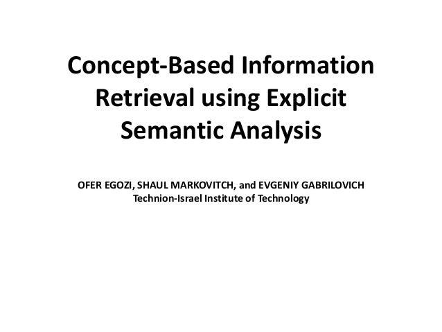 Concept-Based Information Retrieval using Explicit Semantic Analysis OFER EGOZI, SHAUL MARKOVITCH, and EVGENIY GABRILOVICH...