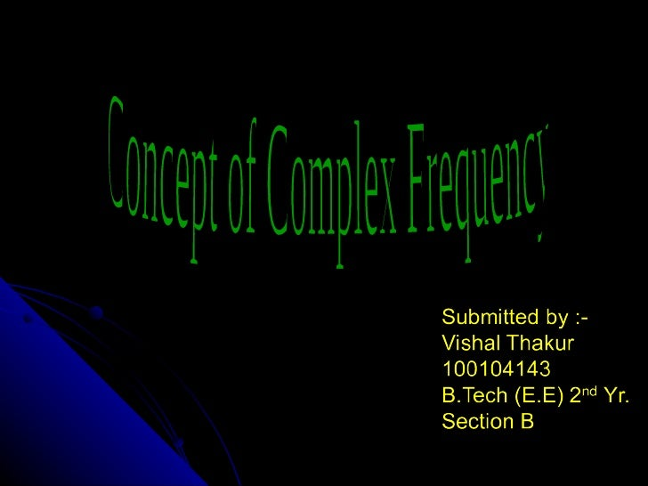 "Concept of complex FrequencyDefinition:                 A type of frequency that depends on two parameters ; one is the "" ..."