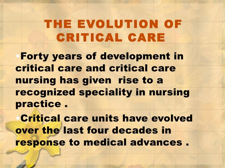 THE EVOLUTION OF CRITICAL CARE  <ul><li>Forty years of development in critical care and critical care nursing has given  r...