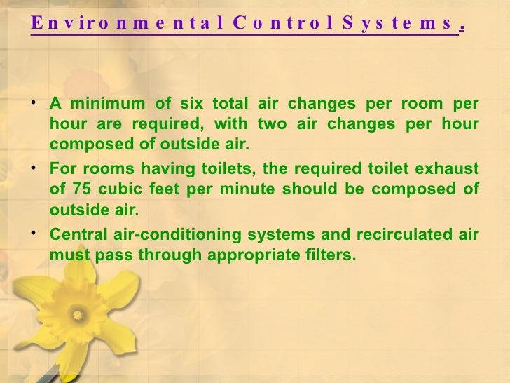 Environmental Control Systems . <ul><li>A minimum of six total air changes per room per hour are required, with two air ch...