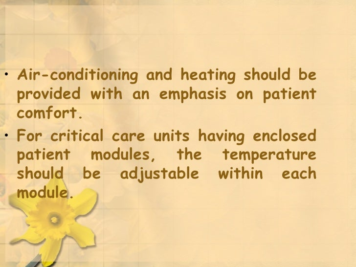 <ul><li>Air-conditioning and heating should be provided with an emphasis on patient comfort.  </li></ul><ul><li>For critic...