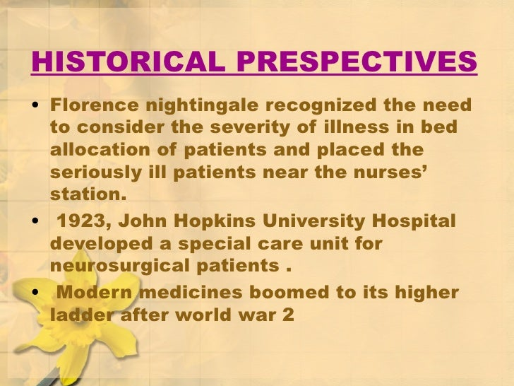 HISTORICAL PRESPECTIVES <ul><li>Florence nightingale recognized the need to consider the severity of illness in bed alloca...