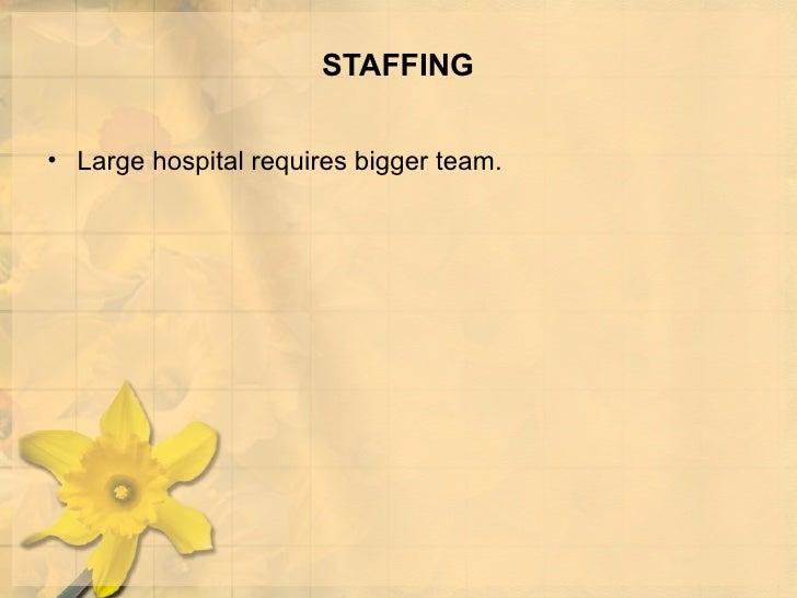 STAFFING <ul><li>Large hospital requires bigger team. </li></ul>