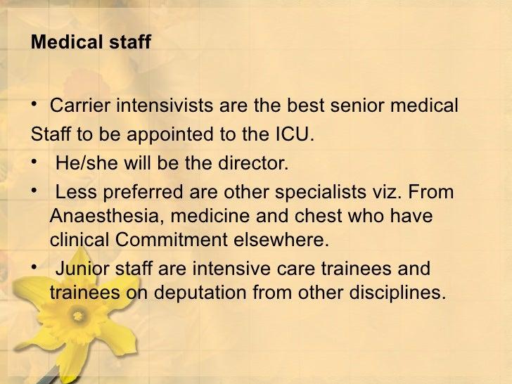 Medical staff <ul><li>Carrier intensivists are the best senior medical </li></ul><ul><li>Staff to be appointed to the ICU....
