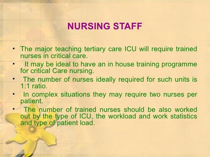 NURSING STAFF <ul><li>The major teaching tertiary care ICU will require trained nurses in critical care. </li></ul><ul><li...