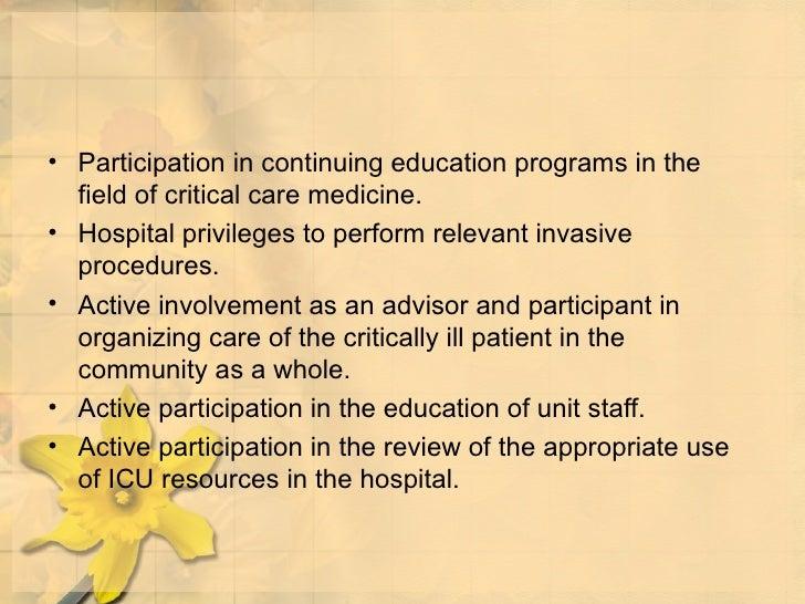 <ul><li>Participation in continuing education programs in the field of critical care medicine. </li></ul><ul><li>Hospital ...