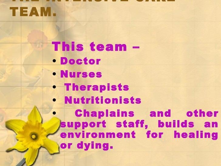 THE INTENSIVE CARE TEAM.  <ul><li>This team –   </li></ul><ul><li>Doctor </li></ul><ul><li>Nurses </li></ul><ul><li>Therap...