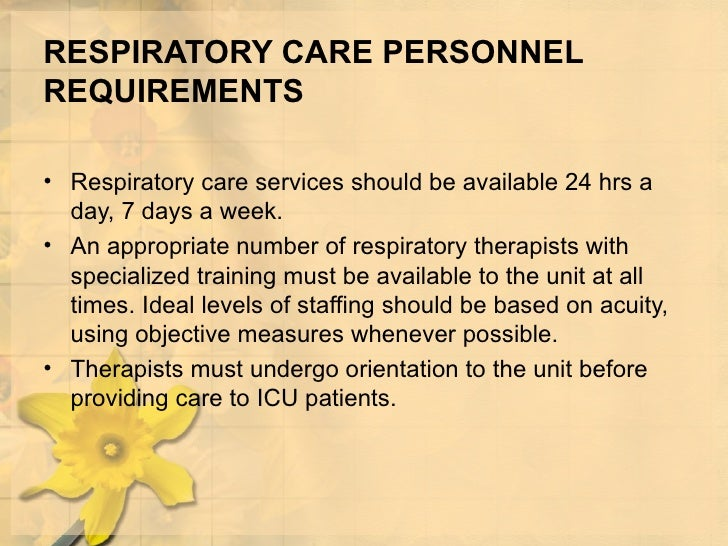 RESPIRATORY CARE PERSONNEL REQUIREMENTS <ul><li>Respiratory care services should be available 24 hrs a day, 7 days a week....