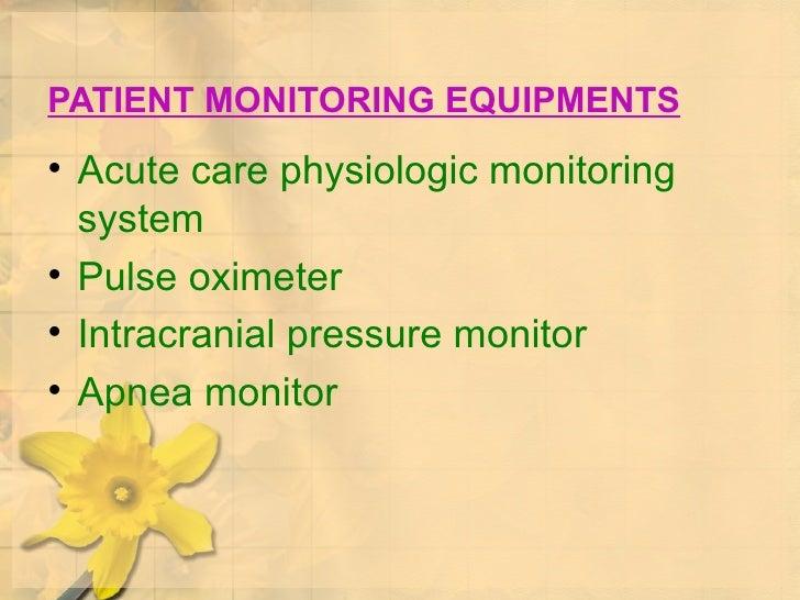 PATIENT MONITORING EQUIPMENTS <ul><li>Acute care physiologic monitoring system </li></ul><ul><li>Pulse oximeter </li></ul>...