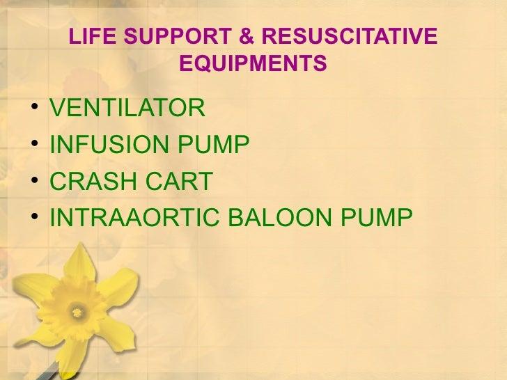 LIFE SUPPORT & RESUSCITATIVE EQUIPMENTS <ul><li>VENTILATOR </li></ul><ul><li>INFUSION PUMP </li></ul><ul><li>CRASH CART </...