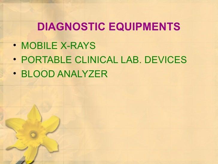 DIAGNOSTIC EQUIPMENTS <ul><li>MOBILE X-RAYS </li></ul><ul><li>PORTABLE CLINICAL LAB. DEVICES </li></ul><ul><li>BLOOD ANALY...
