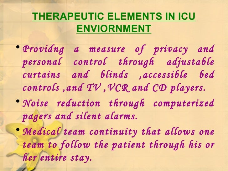 THERAPEUTIC ELEMENTS IN ICU ENVIORNMENT <ul><li>Providng a measure of privacy and personal control through adjustable curt...