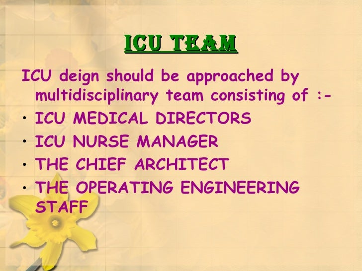 ICU TEAM <ul><li>ICU deign should be approached by multidisciplinary team consisting of :- </li></ul><ul><li>ICU MEDICAL D...