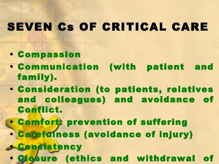 SEVEN Cs OF CRITICAL CARE <ul><li>Compassion  </li></ul><ul><li>Communication (with patient and family).  </li></ul><ul><l...