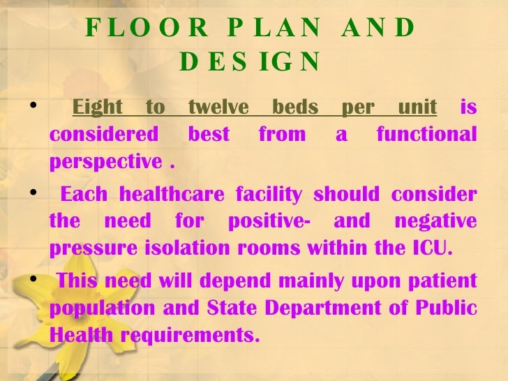 FLOOR PLAN AND DESIGN <ul><li>Eight to twelve beds per unit  is considered best from a functional perspective . </li></ul>...