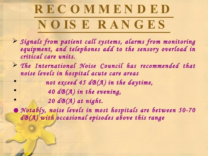 RECOMMENDED NOISE RANGES <ul><li>Signals from patient call systems, alarms from monitoring equipment, and telephones add t...