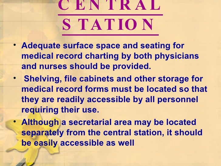 CENTRAL STATION <ul><li>Adequate surface space and seating for medical record charting by both physicians and nurses shoul...