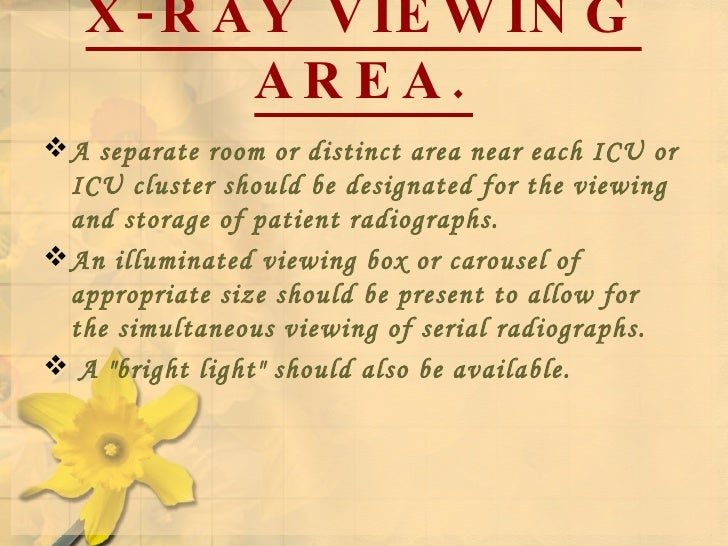 X-RAY VIEWING AREA. <ul><li>A separate room or distinct area near each ICU or ICU cluster should be designated for the vie...