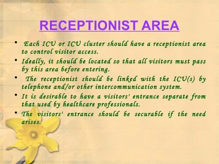 RECEPTIONIST AREA <ul><li>Each ICU or ICU cluster should have a receptionist area to control visitor access.  </li></ul><u...