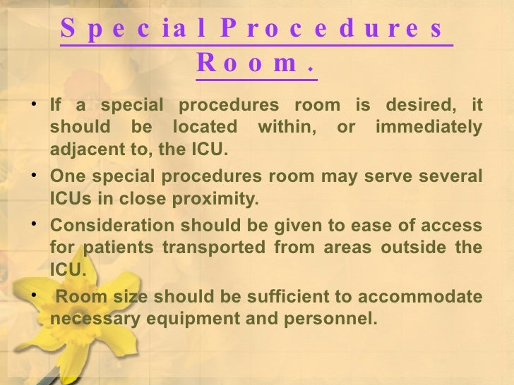 Special Procedures Room. <ul><li>If a special procedures room is desired, it should be located within, or immediately adja...