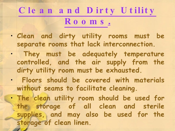 Clean and Dirty Utility Rooms . <ul><li>Clean and dirty utility rooms must be separate rooms that lack interconnection. </...