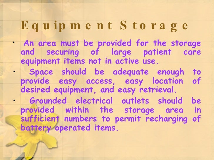 Equipment Storage <ul><li>An area must be provided for the storage and securing of large patient care equipment items not ...