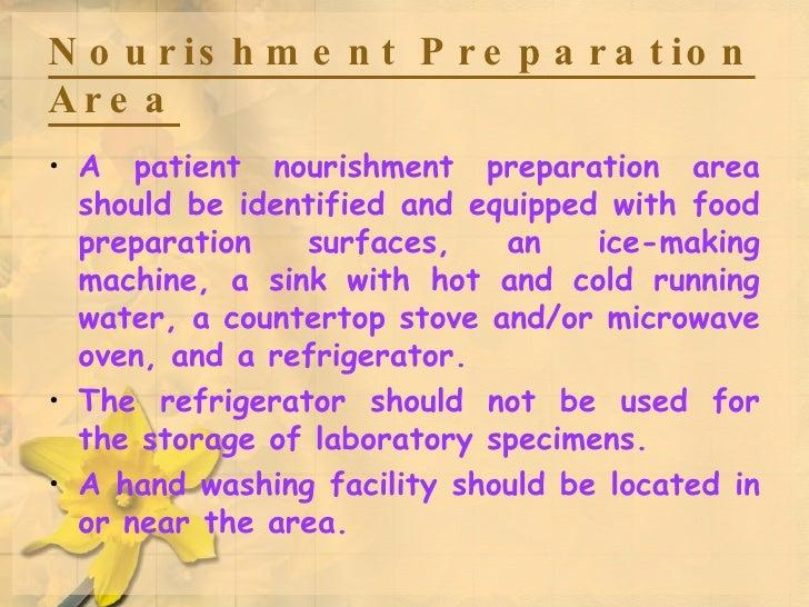 Nourishment Preparation Area <ul><li>A patient nourishment preparation area should be identified and equipped with food pr...