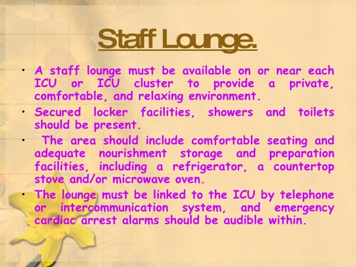 Staff Lounge. <ul><li>A staff lounge must be available on or near each ICU or ICU cluster to provide a private, comfortabl...