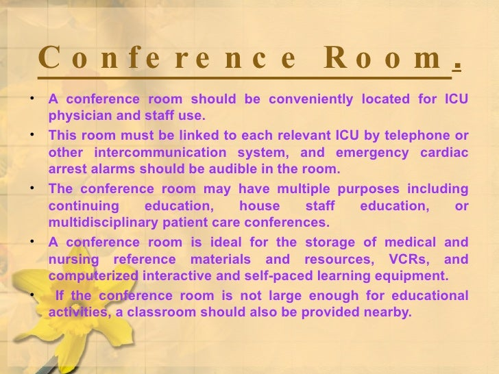 Conference Room . <ul><li>A conference room should be conveniently located for ICU physician and staff use. </li></ul><ul>...