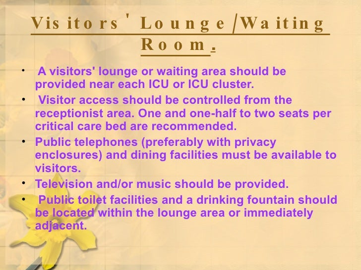 Visitors' Lounge/Waiting Room .   <ul><li>A visitors' lounge or waiting area should be provided near each ICU or ICU clust...