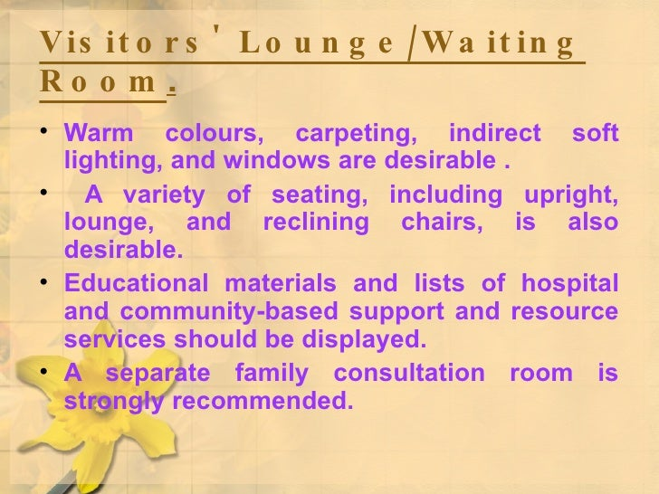 Visitors' Lounge/Waiting Room . <ul><li>Warm colours, carpeting, indirect soft lighting, and windows are desirable . </li>...