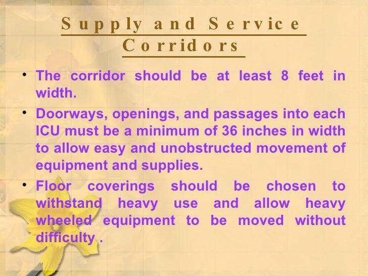 Supply and Service Corridors <ul><li>The corridor should be at least 8 feet in width.  </li></ul><ul><li>Doorways, opening...