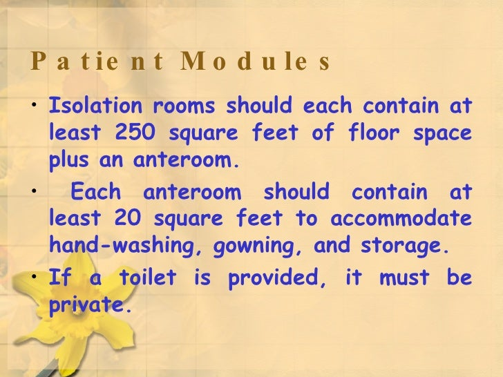 Patient Modules <ul><li>Isolation rooms should each contain at least 250 square feet of floor space plus an anteroom. </li...