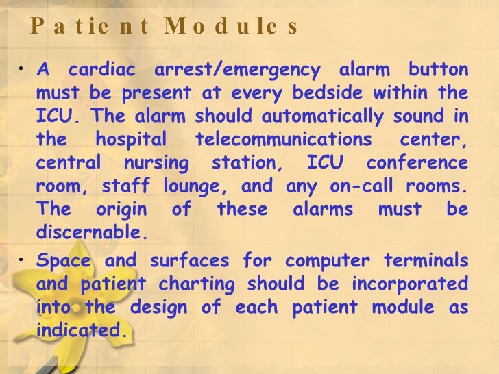 Patient Modules <ul><li>A cardiac arrest/emergency alarm button must be present at every bedside within the ICU. The alarm...