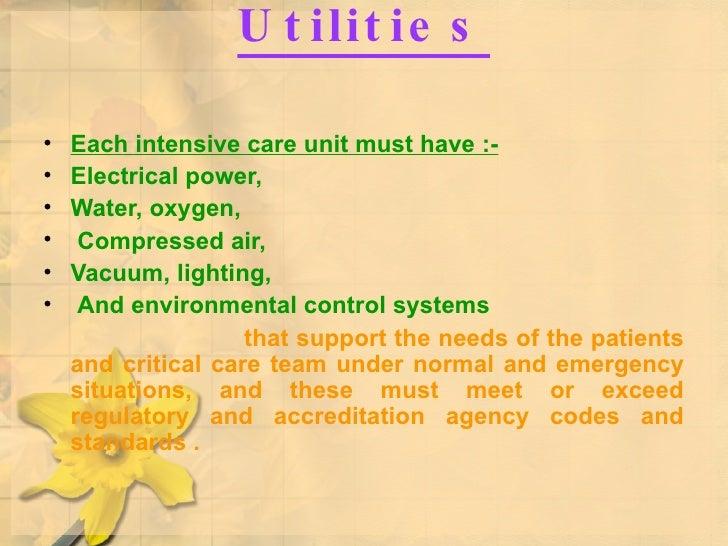 Utilities <ul><li>Each intensive care unit must have :- </li></ul><ul><li>Electrical power,  </li></ul><ul><li>Water, oxyg...
