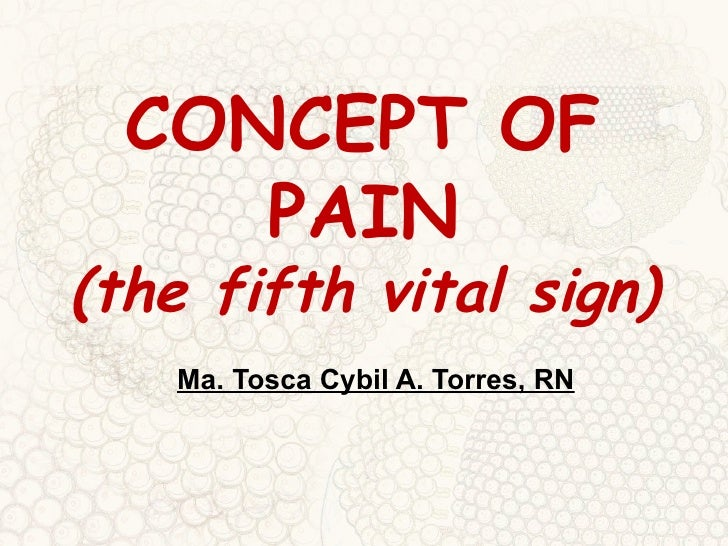 CONCEPT OF PAIN (the fifth vital sign) Ma. Tosca Cybil A. Torres, RN