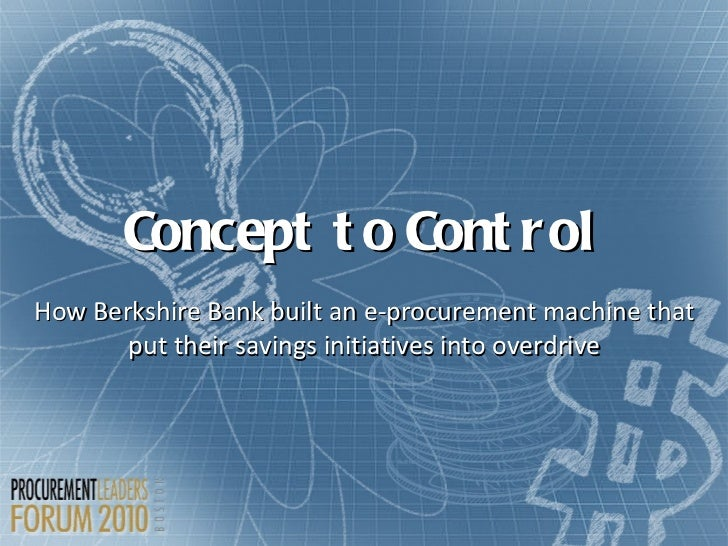 Concept to Control How Berkshire Bank built an e-procurement machine that put their savings initiatives into overdrive