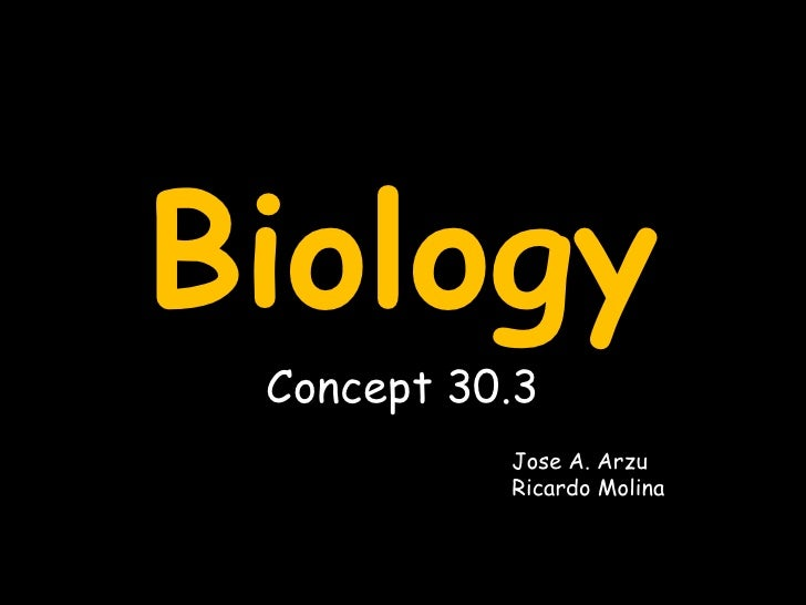 Biology<br />Concept 30.3<br />Jose A. Arzu<br />Ricardo Molina<br />